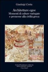 Architetture egee. Momenti di culture variegate e premesse alla civiltà greca
