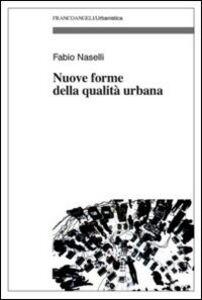 Foto Cover di Nuove forme della qualità urbana, Libro di Fabio Naselli, edito da Franco Angeli