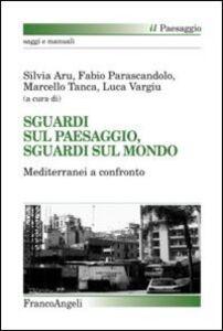 Foto Cover di Sguardi sul paesaggio, sguardi sul mondo. Mediterranei a confronto, Libro di  edito da Franco Angeli