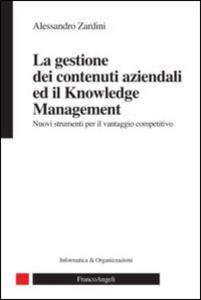 Libro La gestione dei contenuti aziendali ed il knowledge management. Nuovi strumenti per il vantaggio competitivo Alessandro Zardini
