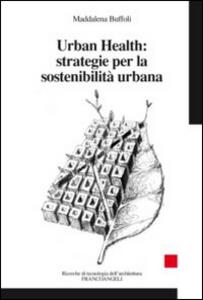 Libro Urban Health: strategie per la sostenibilità urbana Maddalena Buffoli
