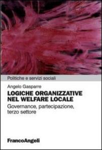 Libro Logiche organizzative nel welfare locale. Governance, partecipazione, terzo settore Angelo Gasparre