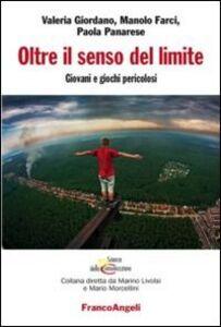 Libro Oltre il senso del limite. Giovani e giochi pericolosi Valeria Giordano , Manolo Farci , Paola Panarese