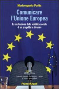 Libro Comunicare l'Unione Europea. La costruzione della visibilità sociale di un progetto in divenire Mariaeugenia Parito