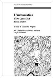 L' urbanistica che cambia. Rischi e valori. XV Conferenza Società italiana degli urbanisti