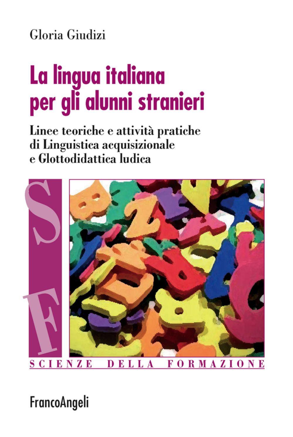 Image of La lingua italiana per gli alunni stranieri. Linee teoriche e attività pratiche di linguistica acquisizionale e glottodidattica ludica