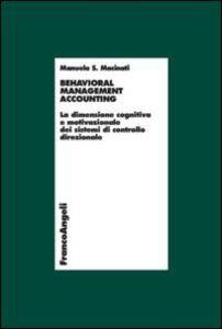 Foto Cover di Behavioral management accounting. La dimensione cognitiva e motivazionale dei sistemi di controllo direzionale, Libro di Manuela S. Macinati, edito da Franco Angeli