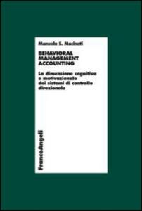 Libro Behavioral management accounting. La dimensione cognitiva e motivazionale dei sistemi di controllo direzionale Manuela S. Macinati