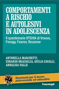 Foto Cover di Comportamenti a rischio e autolesivi in adolescenza. Il questionario RTSHIA di Vrouva, Fonagy, Fearon, Roussow, Libro di  edito da Franco Angeli