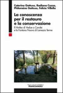 Libro La conoscenza per il restauro e la conservazione. Il Ninfeo di Vadue a Carolei e la Fontana Nuova di Lamezia Terme