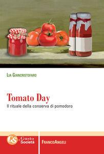 Libro Tomato day. Il rituale della conserva di pomodoro Lia Giancristofaro