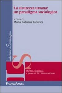 Foto Cover di La sicurezza umana: un paradigma sociologico, Libro di  edito da Franco Angeli