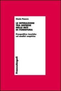Foto Cover di Le interazioni tra imprese nelle reti di fornitura. Prospettive teoriche e analisi empirica, Libro di Cinzia Panero, edito da Franco Angeli