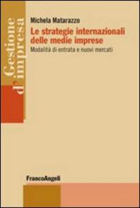 Libro Le strategie internazionali delle medie imprese. Modalità di entrata e nuovi mercati Michela Matarazzo