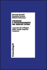 Libro Strategie e posizionamento nei mercati esteri. I percorsi di sviluppo delle medie imprese campane Riccardo Resciniti , Donatella Fortuna , Michela Matarazzo