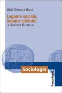 Libro Legame sociale, legame globale. La modernità dei classici M. Giovanna Musso