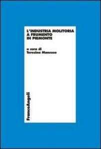 Libro L' industria molitoria a frumento in Piemonte