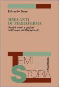 Libro Mercanti di terraferma. Uomini, merci e capitali nell'Europa del Cinquecento Edoardo Demo