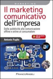 Libro Il marketing comunicativo dell'impresa. Dalla pubblicità alla comunicazione offline e online al consumatore Antonio Foglio