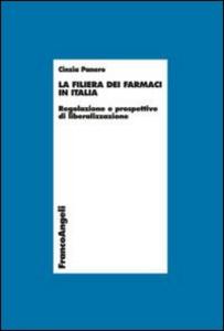Libro La filiera dei farmaci in Italia. Regolazione e prospettive di liberalizzazione Cinzia Panero