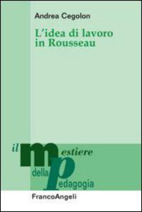 Libro L' idea di lavoro in Rousseau Andrea Cegolon