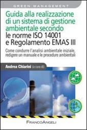 Guida alla realizzazione di un sistema di gestione ambientale secondo le norme ISO 14001 e regolamento EMAS III