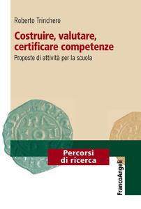 Costruire, valutare, certificare competenze. Proposte di attività per la scuola