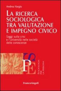 La ricerca sociologica tra valutazione e impegno civico. Saggi sulla crisi e l'università nelle società delle conoscenze