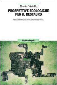 Foto Cover di Prospettive ecologiche per il restauro. Riflessioni intorno ad alcune parole chiave, Libro di Maria Vitiello, edito da Franco Angeli