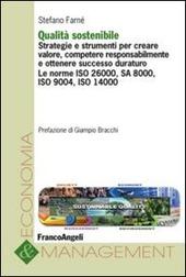 Qualità sostenibile. Strategie e strumenti per creare valore, competere responsabilmente e ottenere successo duraturo. Le norme ISO 26000, SA 8000, ISO 9004...