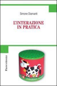 Foto Cover di L' interazione in pratica, Libro di Simone Diamanti, edito da Franco Angeli