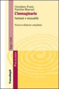 Libro L' immaginario. Fantasie e sessualità Giordano Fossi , Patrizia Mascari
