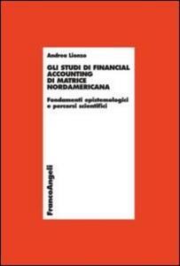 Gli studi di financial accounting di matrice nordamericana. Fondamenti epistemologici e percorsi scientifici
