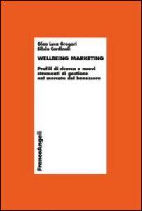 Libro Wellbeing marketing. Profili di ricerca e nuovi strumenti di gestione nel mercato del benessere G. Luca Gregori , Silvio Cardinali