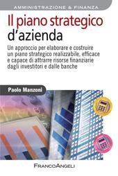 Il piano strategico d'azienda. Un approccio per elaborare e costruire un piano strategico realizzabile, efficace e capace di attrarre risorse finanziarie...