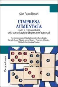 Libro L' impresa aumentata. Caos e responsabilità della comunicazione d'impresa nell'età social G. Paolo Bonani