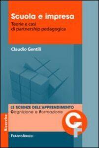 Libro Scuola e impresa. Teorie e casi di partnership pedagogica Claudio Gentili