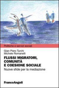 Libro Flussi migratori, comunità e coesione sociale. Nuove sfide per la mediazione G. Piero Turchi , Michele Romanelli