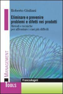 Libro Eliminare e prevenire problemi e difetti nei prodotti. Metodi e tecniche per affrontare i casi più difficili Roberto Giuliani