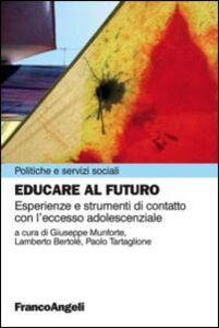 Libro Educare al futuro. Esperienze e strumenti di contatto con l'eccesso adolescenziale