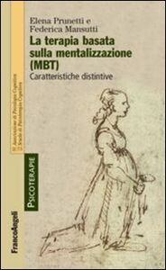 Foto Cover di La terapia basata sulla mentalizzazione (MBT). Caratteristiche distintive, Libro di Elena Prunetti,Federica Mansutti, edito da Franco Angeli