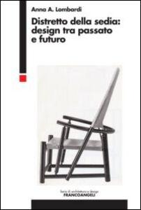 Libro Distretto della sedia: design tra passato e futuro Anna Lombardi