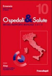 Foto Cover di Ospedali & salute. Decimo rapporto annuale 2012, Libro di  edito da Franco Angeli