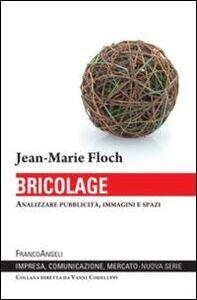 Libro Bricolage. Analizzare pubblicità, immagini e spazi Jean-Marie Floch