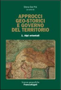 Libro Approcci geo-storici e governo del territorio. Vol. 1: Alpi orientali.