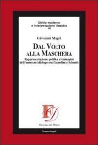 Libro Dal volto alla maschera. Rappresentazione politica e immagini dell'uomo nel dialogo tra Guardini e Schmitt Giovanni Magrì