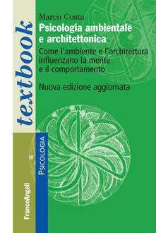 Psicologia ambientale e architettonica. Come lambiente e larchitettura influenzano la mente e il comportamento.pdf