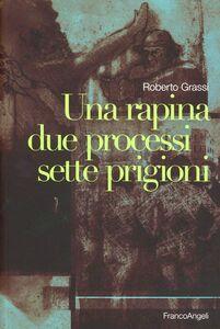 Foto Cover di Una rapina, due processi, sette prigioni, Libro di Roberto Grassi, edito da Franco Angeli