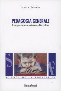 Libro Pedagogia generale. Insegnamento, scienza, disciplina Sandra Chistolini