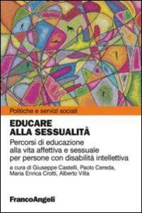 Libro Educare alla sessualità. Percorsi di educazione alla vita affettiva e sessuale per persone con disabilità intellettiva
